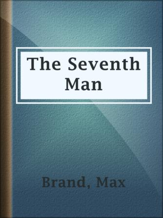 Max Brand: The seventh man