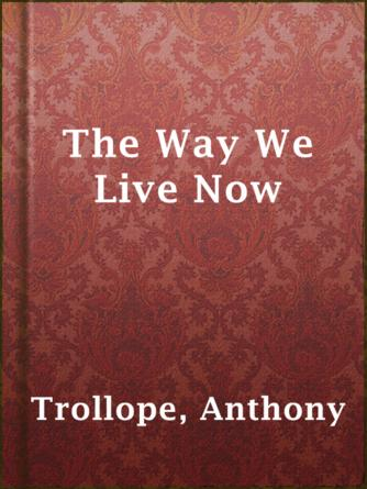 Anthony Trollope: The way we live now