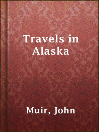 John Muir: Travels in alaska