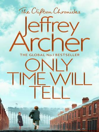 Jeffrey Archer: Only time will tell : Clifton Chronicles, Book 1