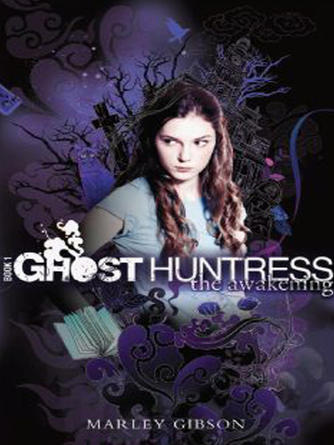 Marley Gibson: The awakening : Ghost Huntress Series, Book 1
