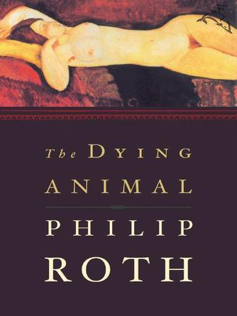 Philip Roth: The dying animal
