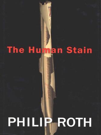 Philip Roth: The human stain : Nathan Zuckerman Series, Book 8