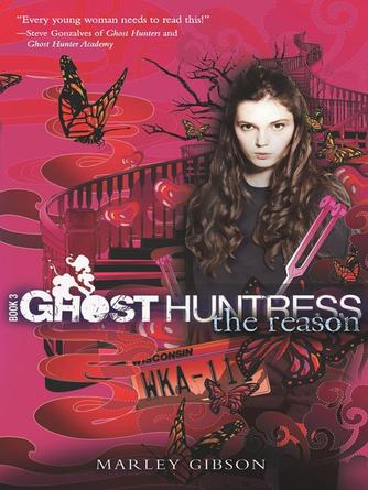 Marley Gibson: The reason : Ghost Huntress Series, Book 3