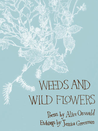 Alice Oswald: Weeds and wild flowers