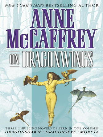 Anne McCaffrey: On dragonwings : Dragonsdawn; Dragonseye; Moreta: Dragonlady of Pern