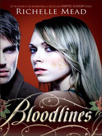Richelle Mead: Bloodlines : Vampire Academy: Bloodlines Series, Book 1