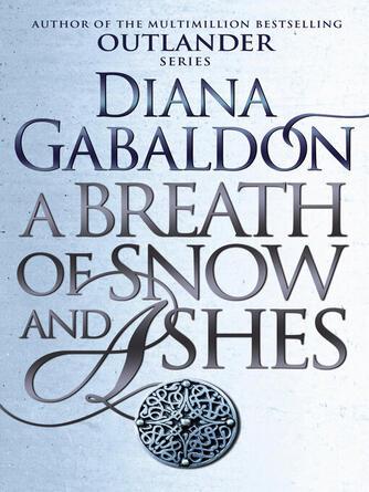 Diana Gabaldon: A breath of snow and ashes : Outlander Series, Book 6