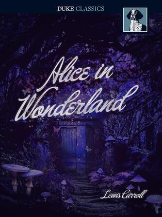 Lewis Carroll: Alice in wonderland : Alice Series, Book 1