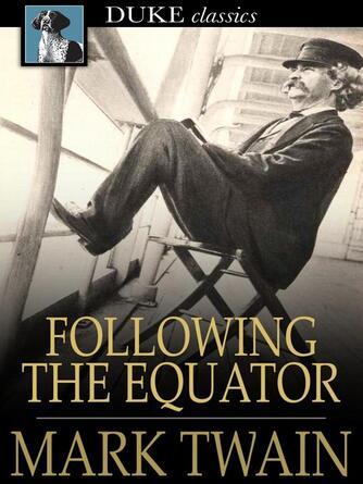 Mark Twain: Following the equator : A journey around the world