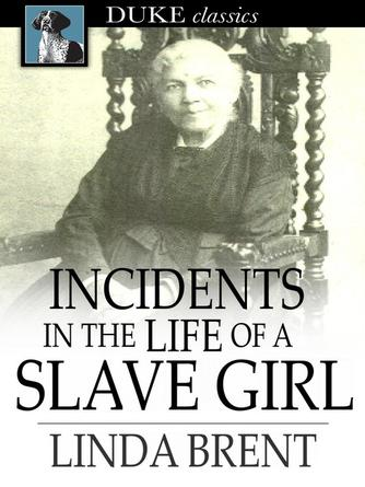 Linda Brent: Incidents in the life of a slave girl : Seven years concealed