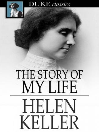 Helen Keller: The story of my life : With her letters and a supplementary account of her education