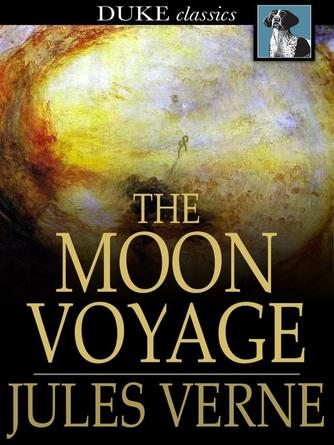 Jules verne: The moon voyage : From the earth to the moon' & 'round the moon'