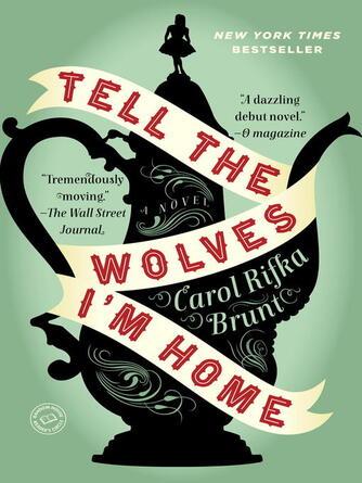 Carol Rifka Brunt: Tell the wolves i'm home : A Novel