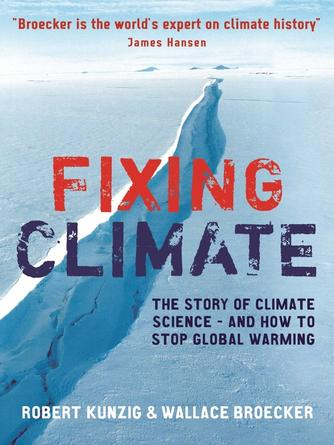 Wallace S. Broecker: Fixing climate : The story of climate science--and how to stop global warming