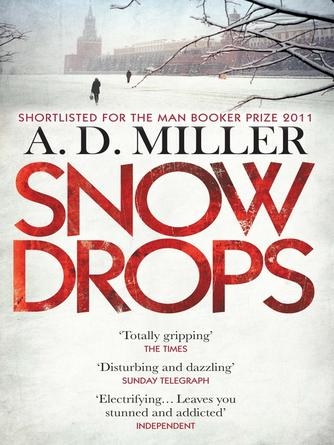 A. D. Miller: Snowdrops : SHORTLISTED FOR THE MAN BOOKER PRIZE 2011