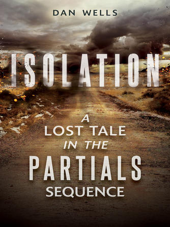 Dan Wells: Isolation : Partials Series, Book 0.5
