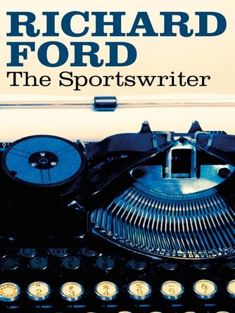 Richard Ford: The sportswriter : Frank Bascombe Series, Book 1