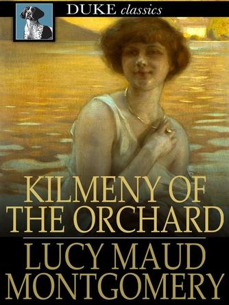 L. M. Montgomery: Kilmeny of the orchard