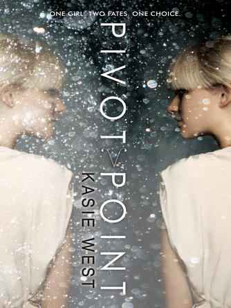 Kasie West: Pivot point : Pivot Point Series, Book 1