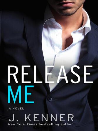 J Kenner: Release me : Stark Trilogy, Book 1