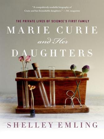 Shelley Emling: Marie curie and her daughters : The Private Lives of Science's First Family