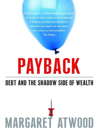 Margaret Atwood: Payback : Debt and the Shadow Side of Wealth