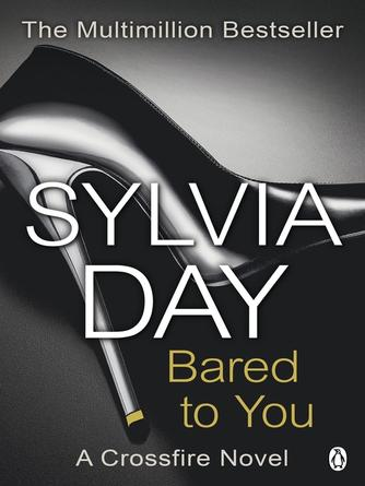 Sylvia Day: Bared to you : Crossfire Series, Book 1