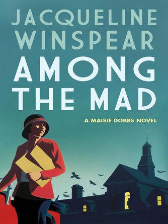 Jacqueline Winspear: Among the mad : Maisie Dobbs Series, Book 6