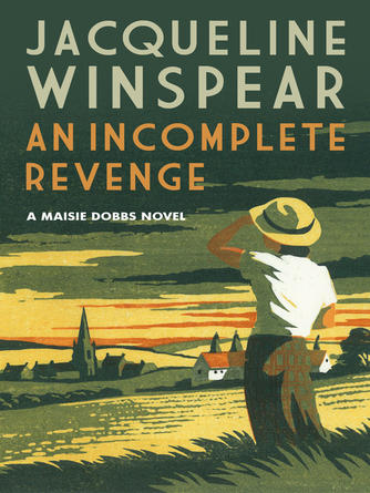 Jacqueline Winspear: An incomplete revenge : Maisie Dobbs Series, Book 5