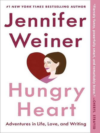 Jennifer Weiner: Hungry heart : Adventures in Life, Love, and Writing
