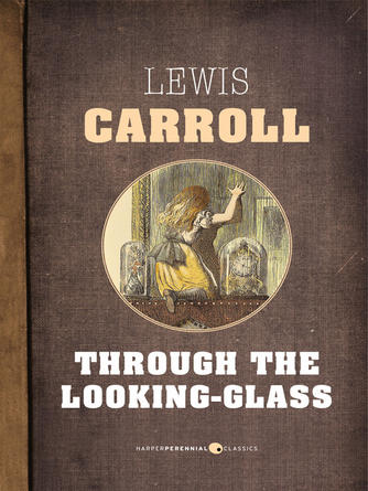 Lewis Carroll: Through the looking glass : Alice Series, Book 2