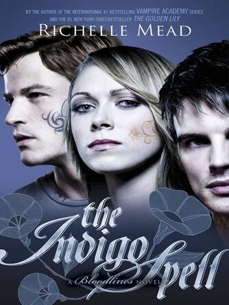 Richelle Mead: The indigo spell : Vampire Academy: Bloodlines Series, Book 3