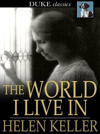 Helen Keller: The world i live in