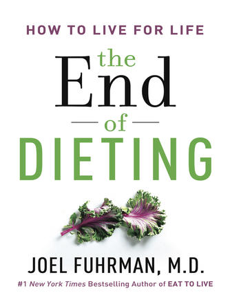 Joel Fuhrman: The end of dieting : How to Live for Life