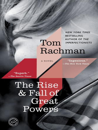Tom Rachman: The rise & fall of great powers : A Novel
