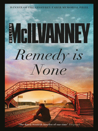 William McIlvanney: Remedy is none