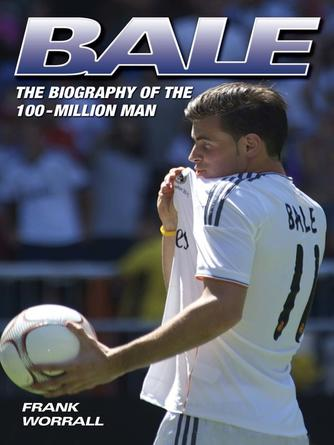 Frank Worrall: Bale--the biography of the 100 million man
