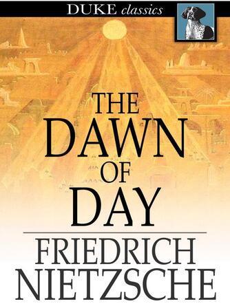 Friedrich Nietzsche: The dawn of day