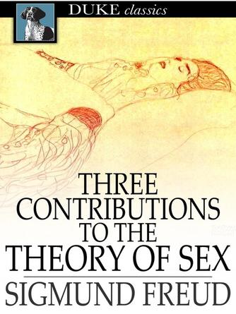 Sigmund Freud: Three contributions to the theory of sex