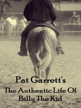 Pat Garrett: The authentic life of billy the kid