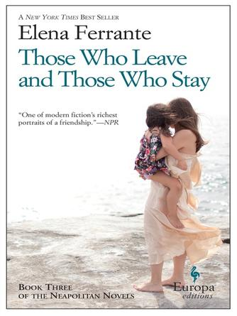 Elena Ferrante: Those who leave and those who stay : Neapolitan Series, Book 3