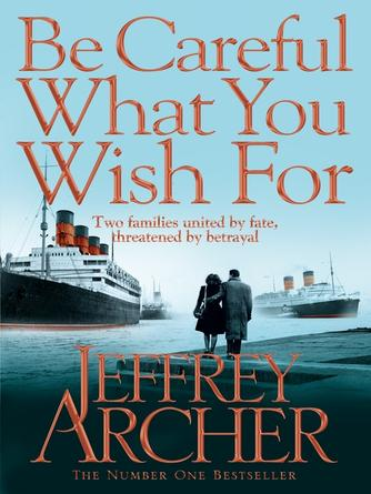Jeffrey Archer: Be careful what you wish for : Clifton Chronicles, Book 4