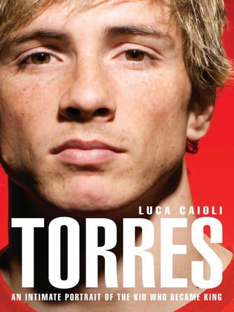 Luca Caioli: Torres : An Intimate Portrait of the Kid Who Became King