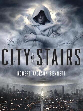 Robert Jackson Bennett: City of stairs