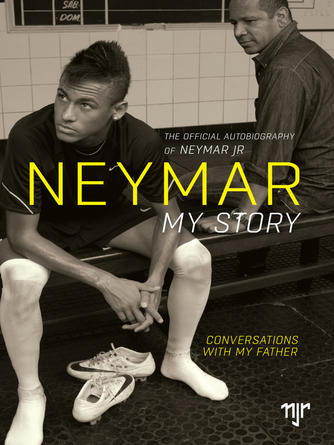 Neymar: Neymar : My Story: Conversations with my Father