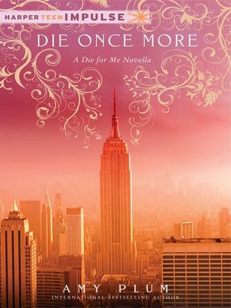 Amy Plum: Die once more : Die for Me Series, Book 3.5