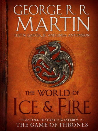 : The world of ice & fire : The Untold History of Westeros and the Game of Thrones