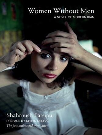 Shahrnush Parsipur: Women without men : A Novel of Modern Iran
