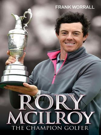 Frank Worrall: Rory mcilroy--the champion golfer